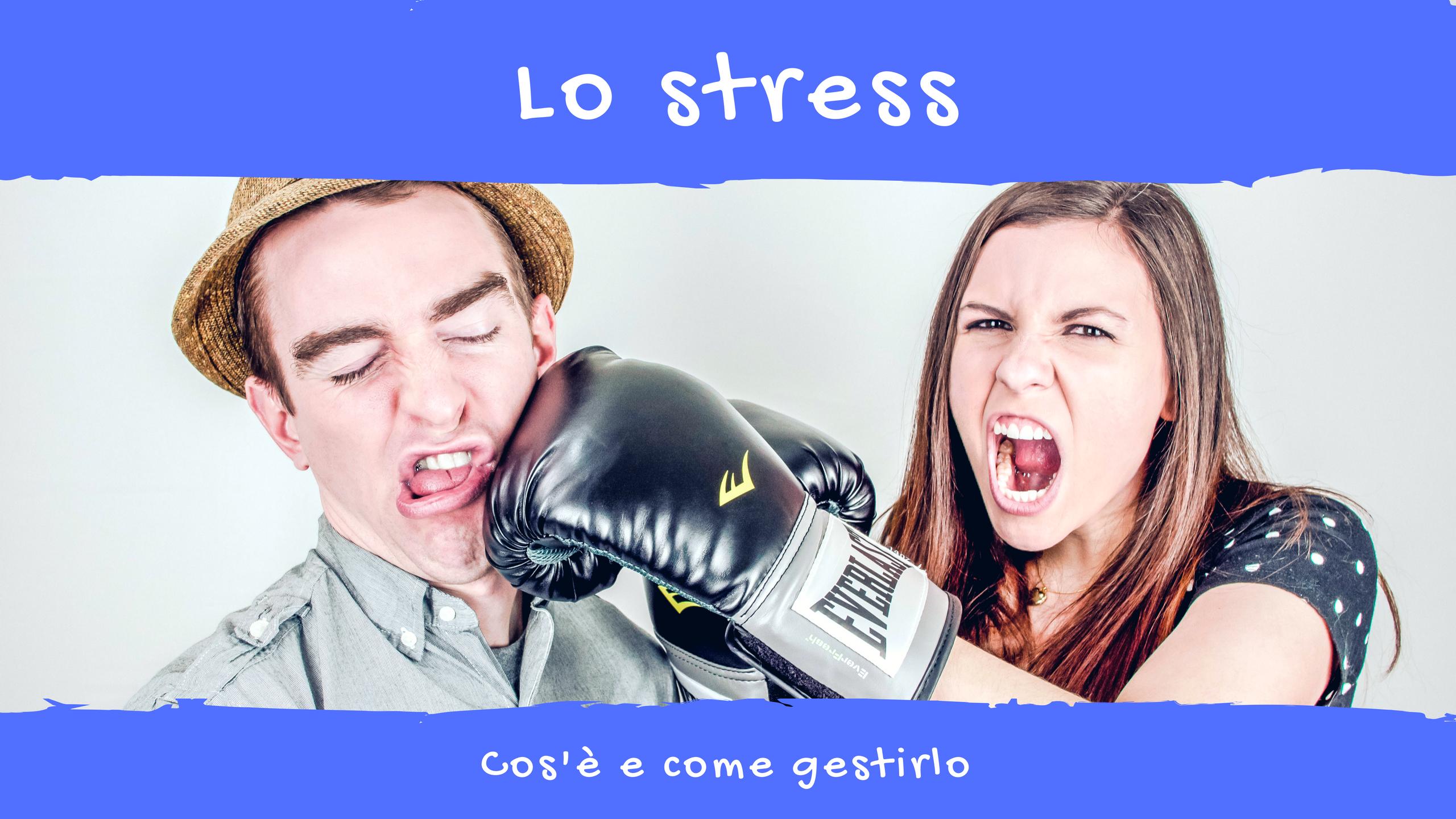 Lo stress: cos'è e come gestirlo?