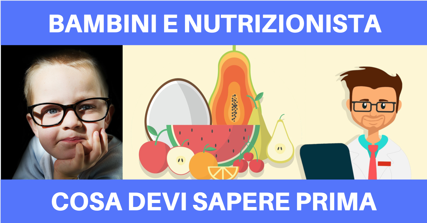 BAMBINI E NUTRIZIONISTA: COSA DEVI SAPERE PRIMA