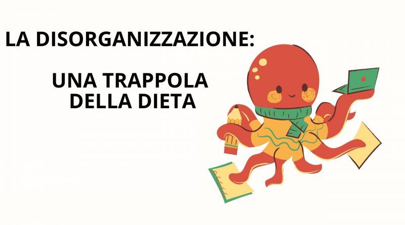 La disorganizzazione: trappola della dieta numero 11