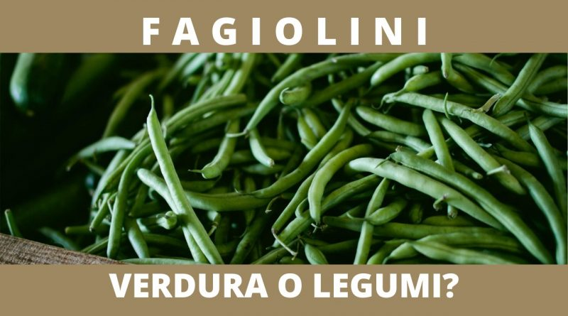 fagiolini: verdura o legumi?
